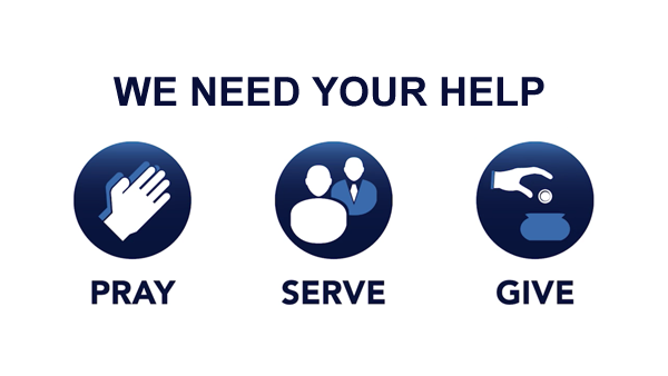 We need your help to pray, serve and give.